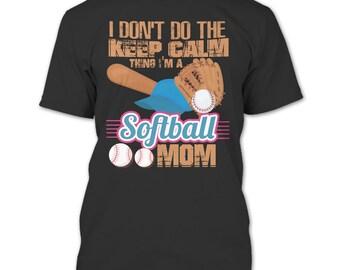 I Don't Do The Keep Calm Thing T Shirt, I'm A Softball Mom T Shirt