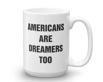Americans Are Dreamers Too Mug, Coffee, Tea, Coffee Lover, Tea Lover, State Of The Union, Speech, President, Cup