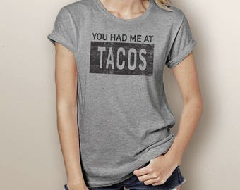 You Had Me At Tacos  (more color options)