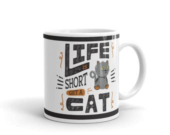 Cat Lover's Mug - Gift for Cat Lovers - Life is Short Get a Cat - Coffee Drink Mug