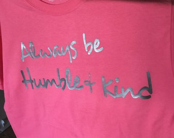 Always be Humble and Kind Christian Inspired