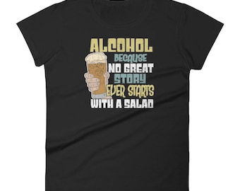 Alcohol No Great Story Ever Starts With a Salad Women's short sleeve t-shirt