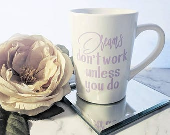Dreams don't work unless you do // Coffee Mug // Cups // Dream // Graduation Gift // Gift For Her // Personalized Mugs // Custom Mugs //