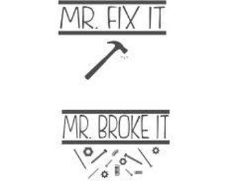 Mr.Fix it Mr. Broke it