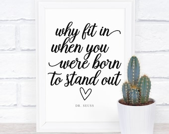 Why Fit In When You Were Born To Stand Out Print, Printable Art, Modern Decor Wall Art Gift Idea Motivation Different Quote