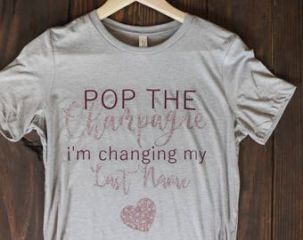 POP THE Champagne i'm changing my Last Name<3 Tshirt!