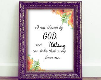 Printable Biblical Quote, I am Loved By God, And Nothing Can Take That Away From Me, Motivational Quote, Instant Download