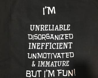 I'm Unreliable Disorganized Inefficient Unmotivated & Immature But I'm Fun! Hoodie!