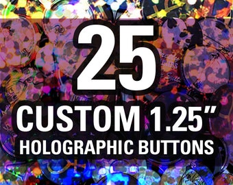 "25 Custom HOLOGRAPHIC 1.25"" Buttons"