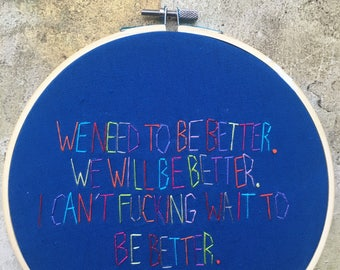 We Will Be Better  - hand drawn and embroidered Sarah Silverman quotation hoop art wall hanging