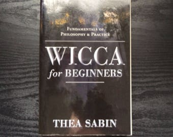 Wicca for Beginners - Fundamentals of Philosophy & Practice - by Thea Sabin