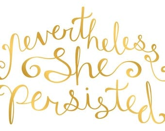 nevertheless, she persisted - faux gold foil