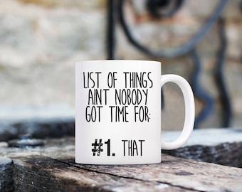 List of Things Ain't Nobody Got Time For Coffee Mug | Unique Coffee Mug | Quote Mug | Coffee Mugs with Sayings | Funny Mug | Ceramic Mug