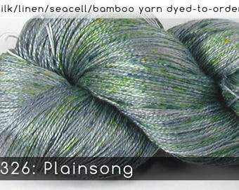 DtO 326: Plainsong on Silk/Linen/Seacell/Bamboo Yarn Custom Dyed-to-Order
