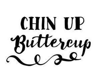 Chin Up Buttercup Vinyl Car Decal Bumper Window Sticker Any Color Multiple Sizes Jenuine Crafts