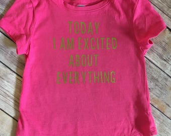 Today I'm excited about everything tee