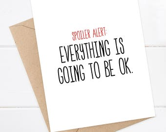 Encouragement Card - Spoiler Alert: Everything is going to be OK.