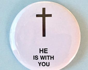 He Is With You with Cross - 2.25 inch button/ pin - Christian Cross God Button God Jesus Christ