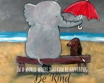 Kids Nursery Art Print 8 x 10 In a World Where You Can Be Anything Be Kind Dog and Elephant Cute Childrens Room Decor