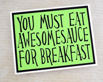 Handmade Greeting Card - Cut out Lettering - You must eat awesomsauce for breakfast - Blank inside - Any Occasion greeting card