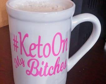 15 Oz Ceramic Mug #KetoOn My B*tches! Ketogenic Diet