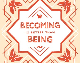 Becoming is Better than Being - Illustrated Quote Print