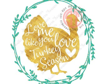 Love me like you love Turkey Season Editable vector Cut File .eps .ai .svg and .pdf formats included INSTANT download