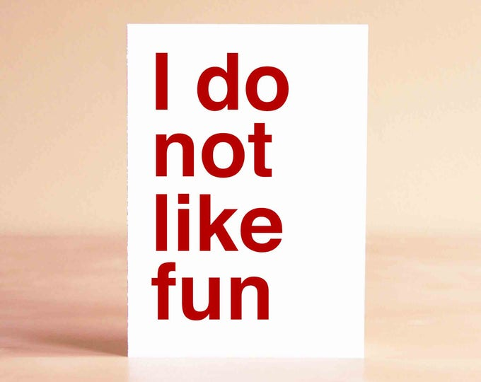 Funny Card - Just Because Card - Everyday Card - Blank Card - I do not like fun