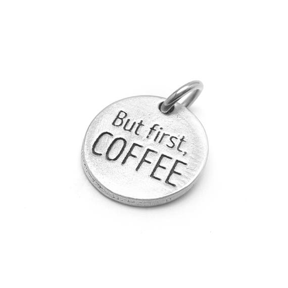 But First, Coffee Charm - Add a Charm Custom Charm Bracelets, Necklaces or Key Chains - Read Description for More Info - Nickel Free Charms