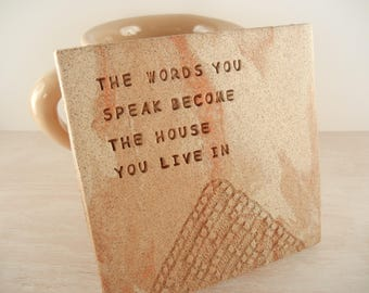 Hafiz - The Words You Speak Become the House You Live In - Clay Tile / Pottery Coaster / Wall Tile / Hafiz Quote Gift / Paperweight