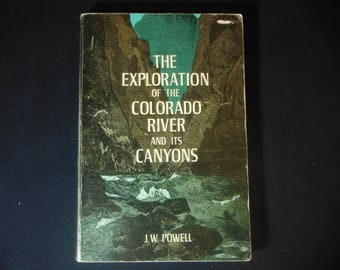 The Exploration of the Colorado River and Its Canyons by J W Powell First Edition