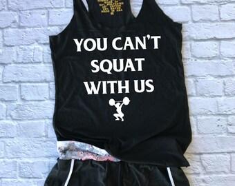 you can't squat with us - mean girls - funny workout tank - gym shirt - quad squat - yoga shirt - racerback tank top  - running shirt