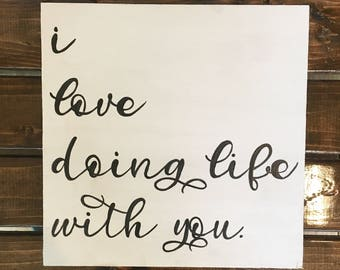 I love doing life with you Hand-lettered Wood Sign