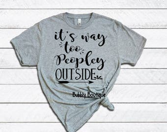 Ladies It's Way Too Peopley Outside T-Shirt