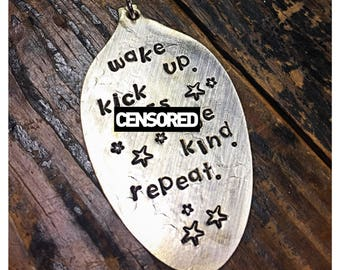 Stamped Vintage Upcycled Spoon Jewelry Pendant Charm - Adult Mature - Wake Up. Kick -ss. Be Kind. Repeat.