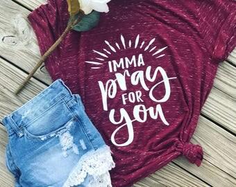 Imma pray for you shirt - inspirational shirt - christian shirt - religious shirt - trendy shirt - prayer - faith