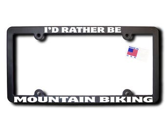 I'd Rather Be Mountain Biking License Plate Frame (T2) Made in USA