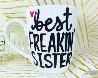Best Freakin' Sister-christmas present- white elephant gift- Coffee mug- Gifts for Sisters- Stocking Stuffer- Mother's Day Gifts- Sister Cup