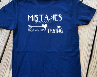 Mistakes are Proof that you are Trying T-shirt- Inspirational Shirt