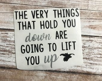 The Very Things That Hold You Down Are Going To Lift You Up Vinyl Decal Car Laptop Wine Glass Sticker