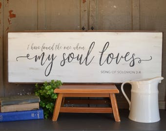 I have found the one whom my soul loves...Song of Solomon 3:4 Wood Sign