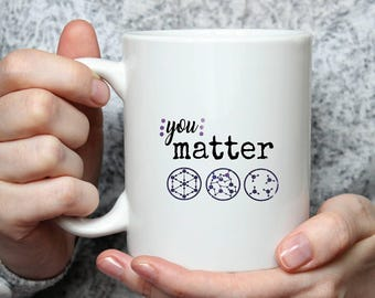 You Matter Coffee Mug-- Scientific Gift- States of Matter- Physics Gift- Solid Liquid Gas- Coffee Cup- Funny Mug- Unique Gift