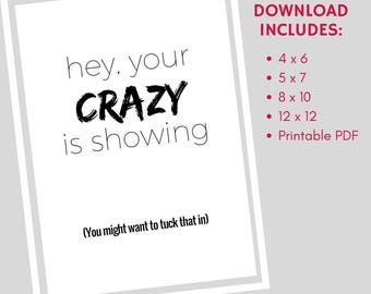 Your Crazy Is Showing Digital Printable File Download Black and White (Smaller Sizes)