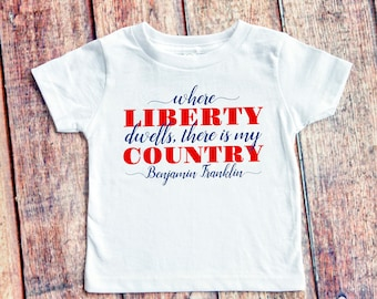 Toddler Independence Day Shirt  - Patriotic Benjamin Franklin Quote - T-Shirt for 4th of July