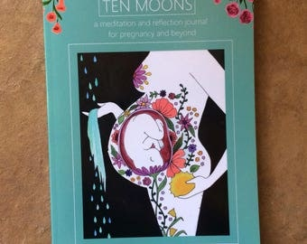 Ten Moons/ A meditation and reflection journal for pregnancy and beyond/ gift for pregnant mom/ mother blessing/ baby shower gift