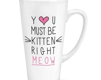 You Must Be Kitten Right Meow 17oz Large Latte Mug Cup