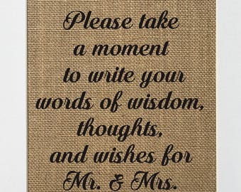 Burlap Guestbook Sign - Please take a moment to write your words of wisdom, thoughts and wishes for Mr & Mrs - rustic wedding table sign