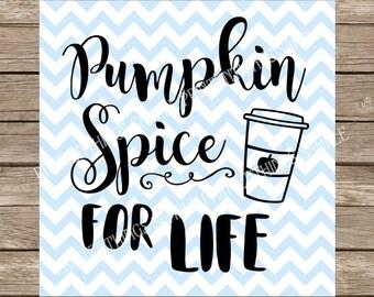 Pumpkin Spice for Life, svg, pumpkin spice latte, coffee, fall svg, autumn, starbucks svg, svg file, Pumpkin svg, coffee svg, svg silhouette