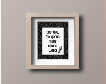 Wall art quotes - one day I'm gonna make onions weep