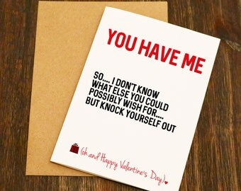 You Have Me So I Don't Know What Else You Could Possibly Wish For - Funny Valentines Card - Boyfriend - Husband - Wife - Girlfriend